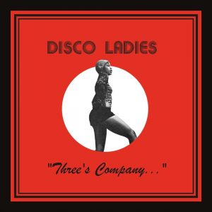 "Disco Ladies - ""Three's Company..."" LP CD front cover"