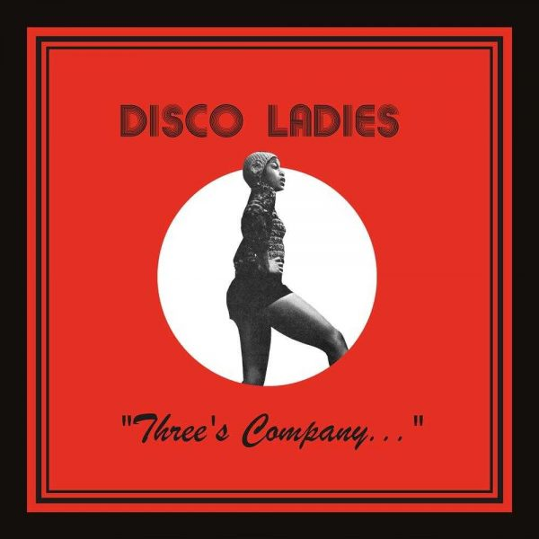 "Disco Ladies - ""Three's Company..."" LP CD front cover"