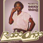 Robo Arigo & His Konastone Majesty – Sexy Thing